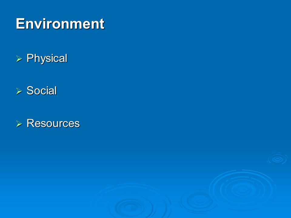Environment  Physical  Social  Resources