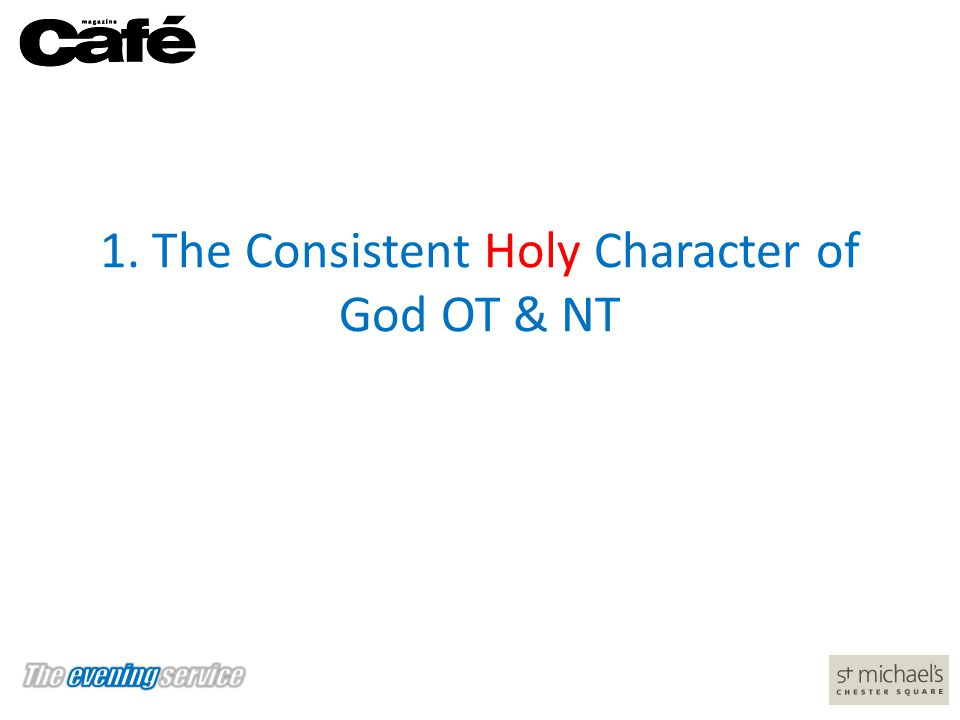 1. The Consistent Holy Character of God OT & NT