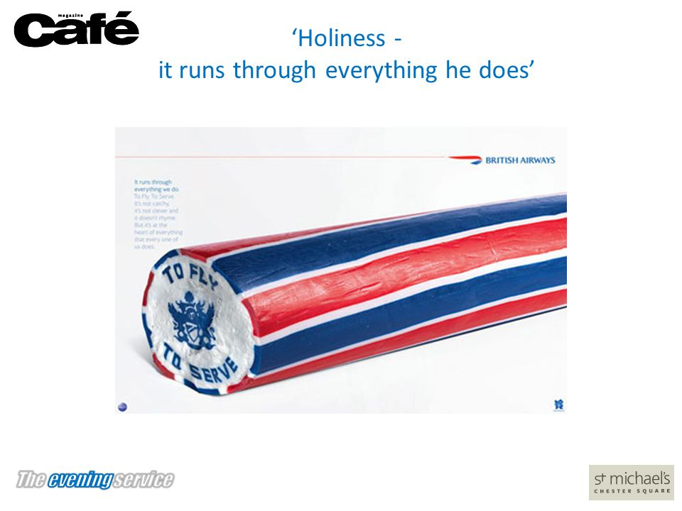 'Holiness - it runs through everything he does'