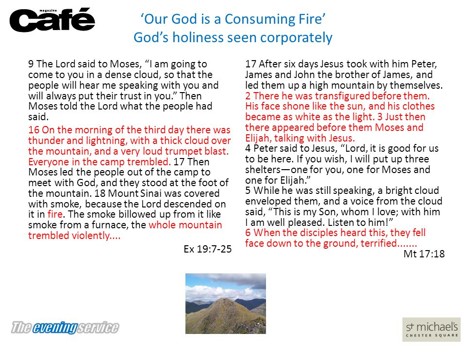 """'Our God is a Consuming Fire' God's holiness seen corporately 9 The Lord said to Moses, """"I am going to come to you in a dense cloud, so that the peopl"""