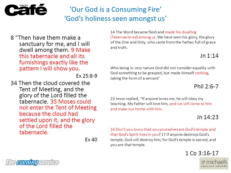 """'Our God is a Consuming Fire' 'God's holiness seen amongst us' 8 """"Then have them make a sanctuary for me, and I will dwell among them. 9 Make this tab"""