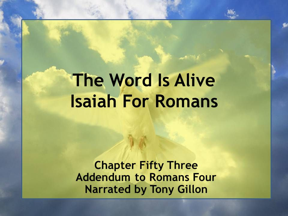 The Word Is Alive Isaiah For Romans Chapter Fifty Three Addendum to Romans Four Narrated by Tony Gillon