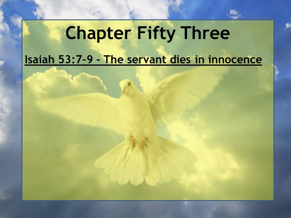 Chapter Fifty Three Isaiah 53:7–9 - The servant dies in innocence