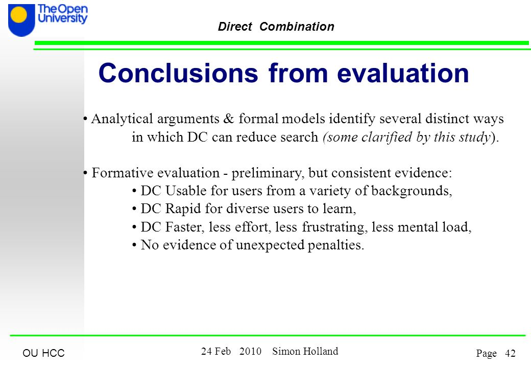OU HCC Feb 2010 Simon Holland Page Direct Combination Conclusions from evaluation Analytical arguments & formal models identify several distinct ways in which DC can reduce search (some clarified by this study).