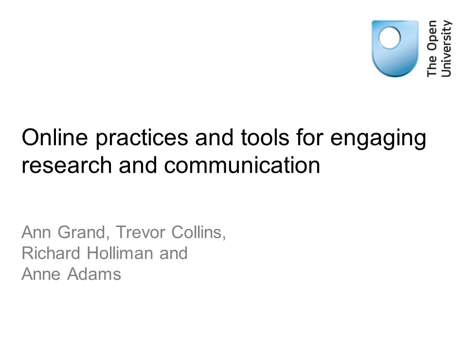 Online practices and tools for engaging research and communication Ann Grand, Trevor Collins, Richard Holliman and Anne Adams