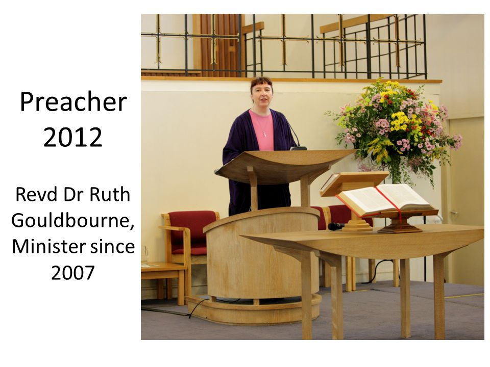 Preacher 2012 Revd Dr Ruth Gouldbourne, Minister since 2007