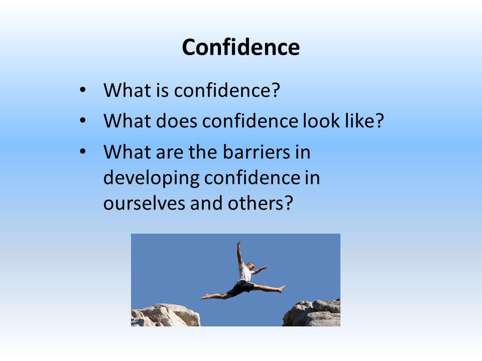 Confidence What is confidence. What does confidence look like.