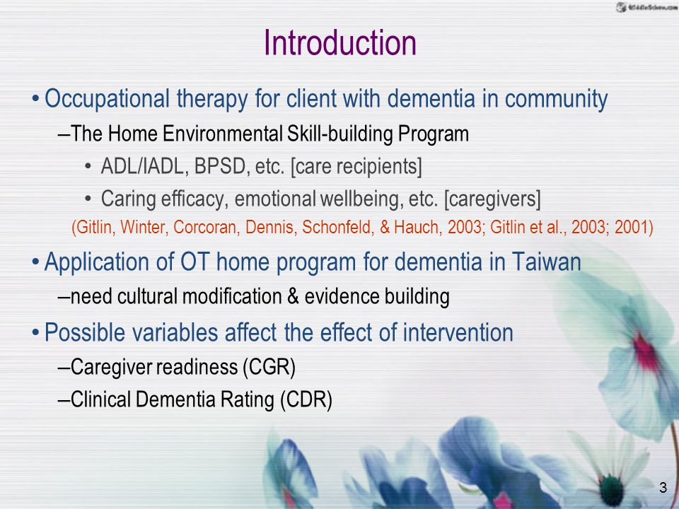3 Introduction Occupational therapy for client with dementia in community – The Home Environmental Skill-building Program ADL/IADL, BPSD, etc.