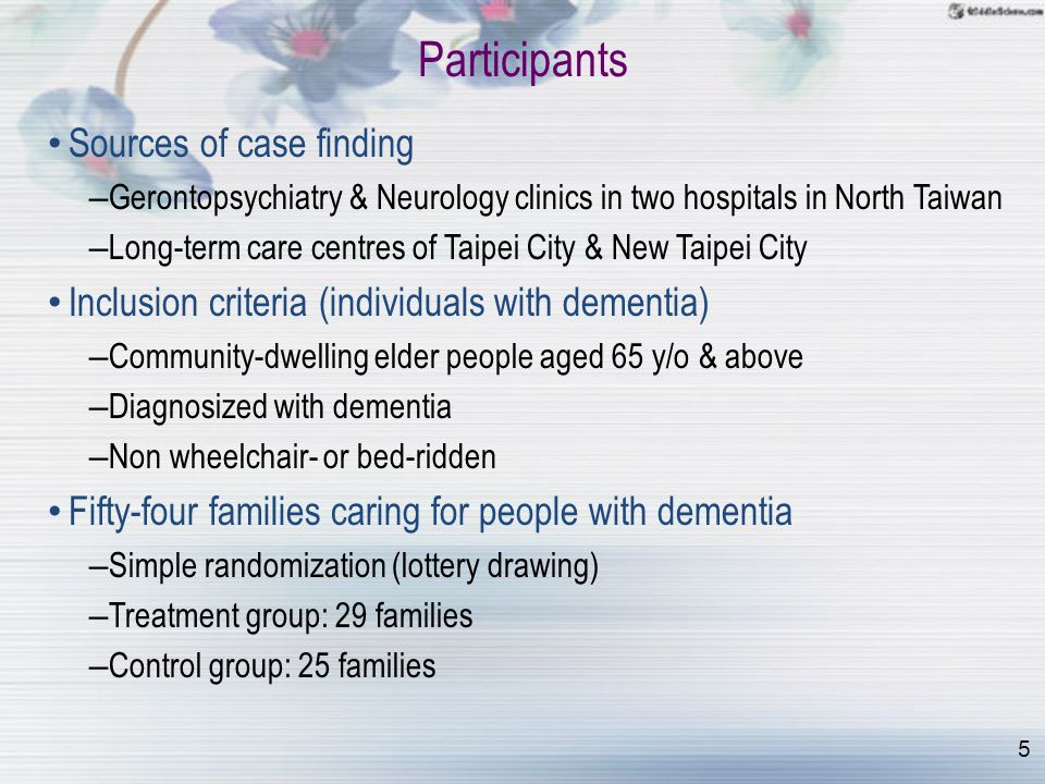 5 Participants Sources of case finding – Gerontopsychiatry & Neurology clinics in two hospitals in North Taiwan – Long-term care centres of Taipei Cit