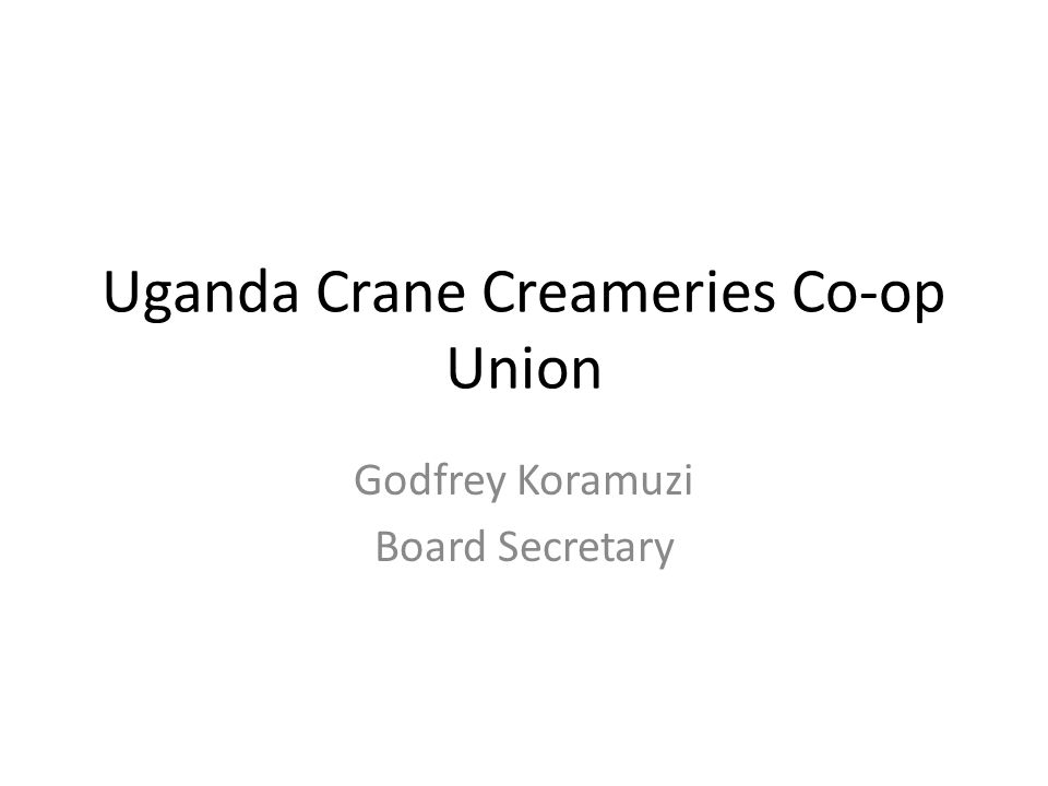 Uganda Crane Creameries Co-op Union Godfrey Koramuzi Board Secretary