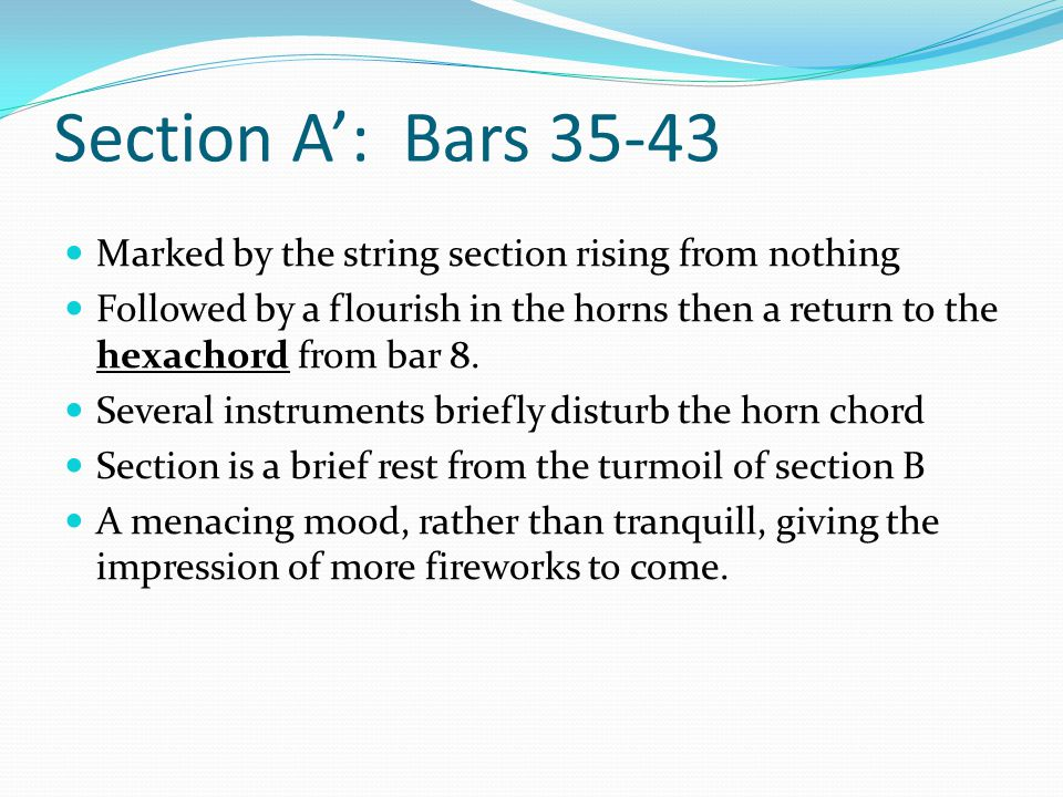 Section A': Bars 35-43 Marked by the string section rising from nothing Followed by a flourish in the horns then a return to the hexachord from bar 8.