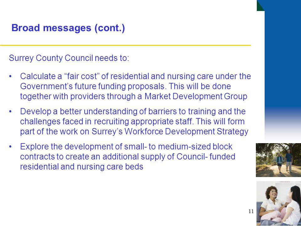 "Broad messages (cont.) Surrey County Council needs to: Calculate a ""fair cost"" of residential and nursing care under the Government's future funding p"