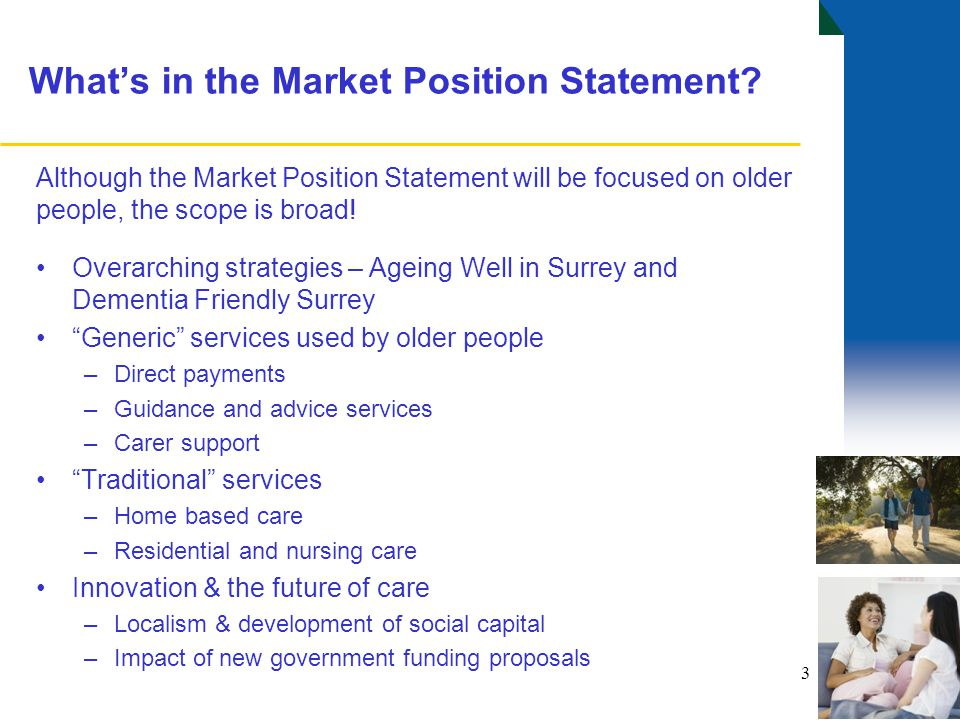 What's in the Market Position Statement? Although the Market Position Statement will be focused on older people, the scope is broad! Overarching strat