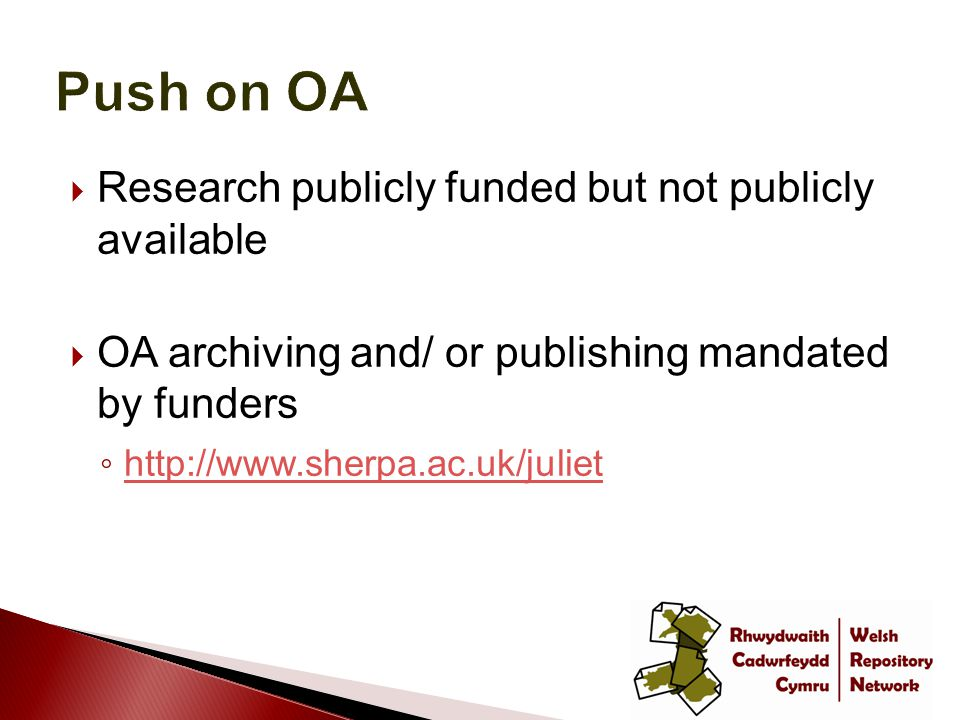  Research publicly funded but not publicly available  OA archiving and/ or publishing mandated by funders ◦
