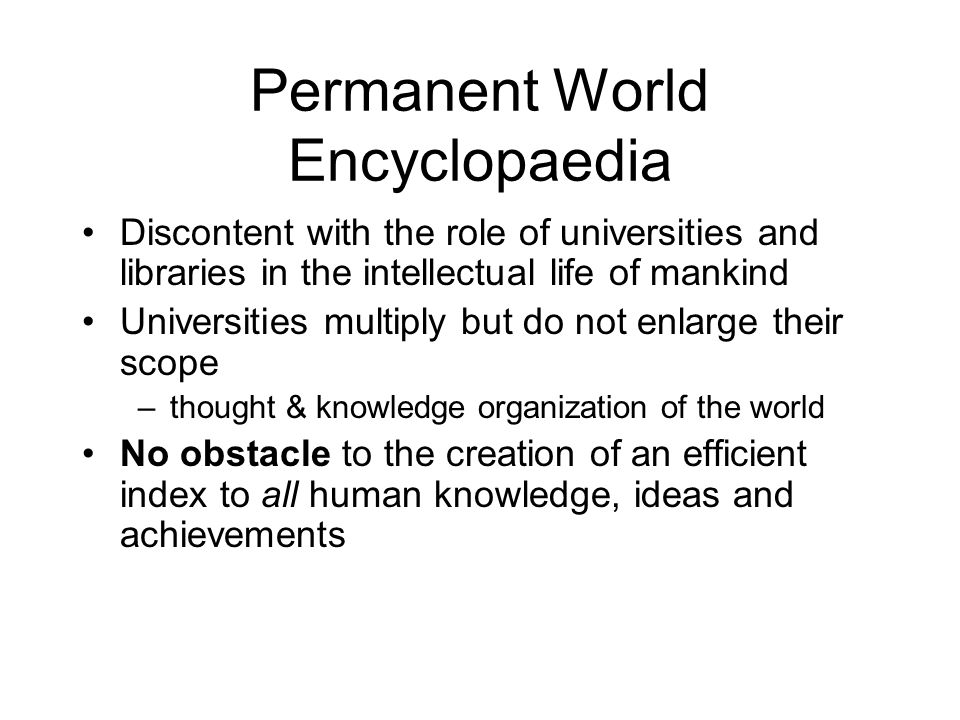 Permanent World Encyclopaedia Discontent with the role of universities and libraries in the intellectual life of mankind Universities multiply but do