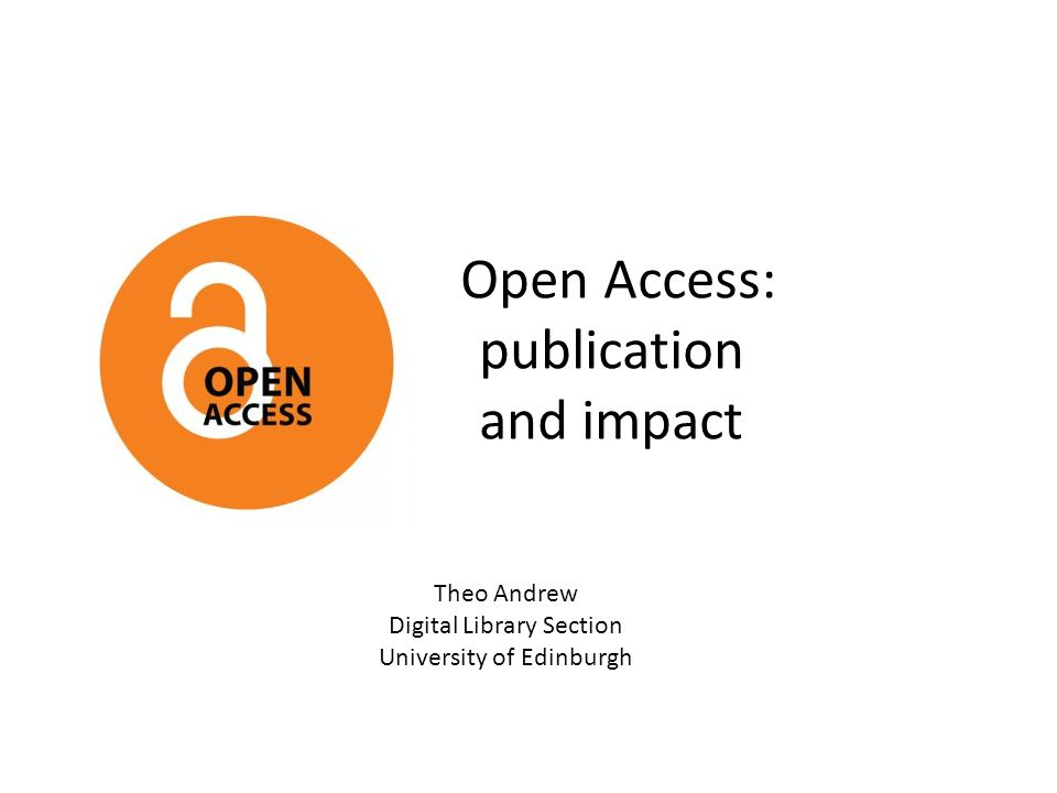 Open Access: publication and impact Theo Andrew Digital Library Section University of Edinburgh