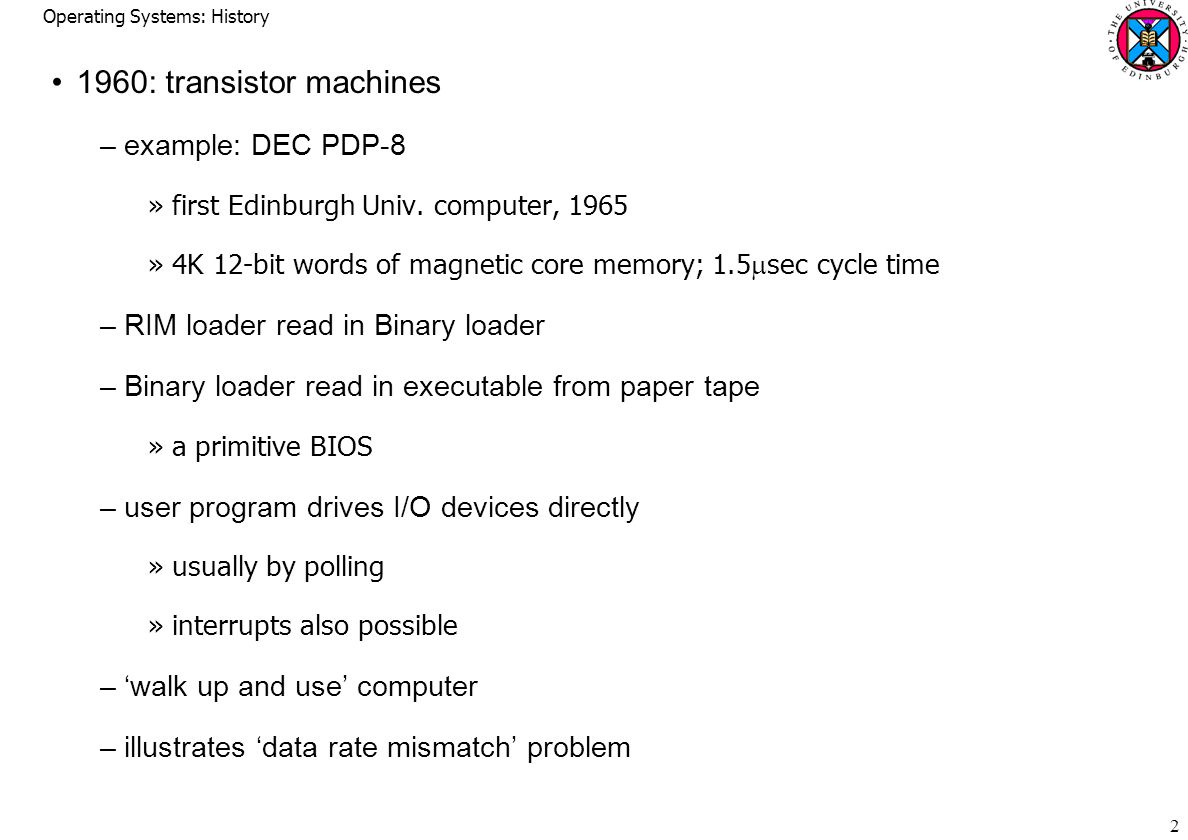 Operating Systems: History : transistor machines –example: DEC PDP-8 »first Edinburgh Univ.