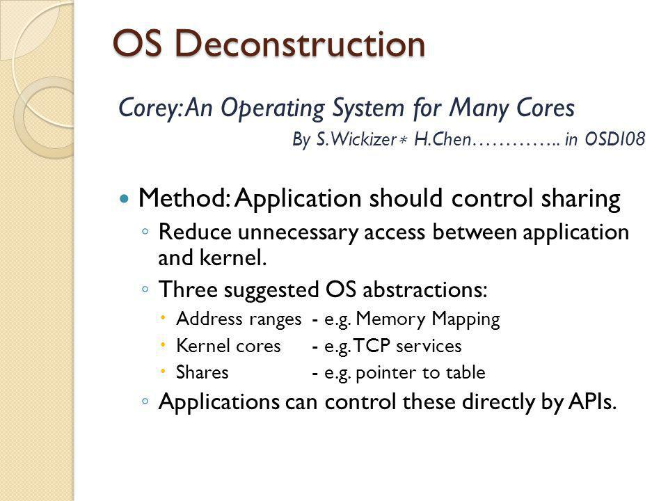 OS Deconstruction Corey: An Operating System for Many Cores By S.Wickizer ∗ H.Chen………….. in OSDI08 Method: Application should control sharing ◦ Reduce