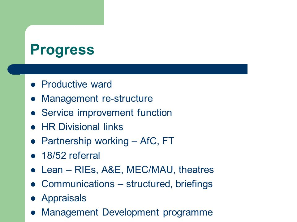 Progress Productive ward Management re-structure Service improvement function HR Divisional links Partnership working – AfC, FT 18/52 referral Lean –