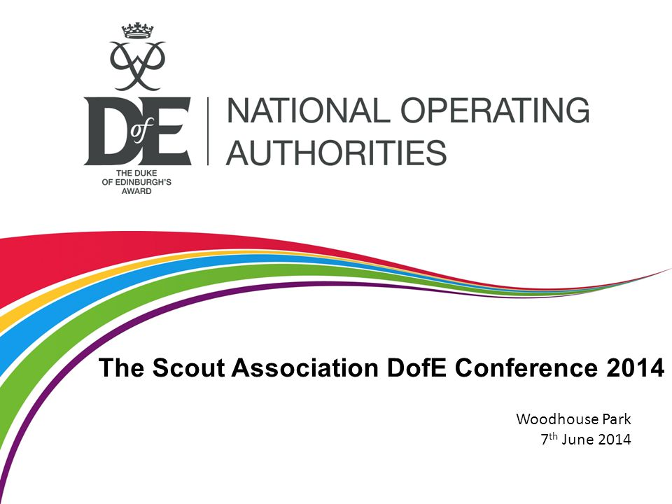 The Scout Association DofE Conference 2014 Woodhouse Park 7 th June 2014
