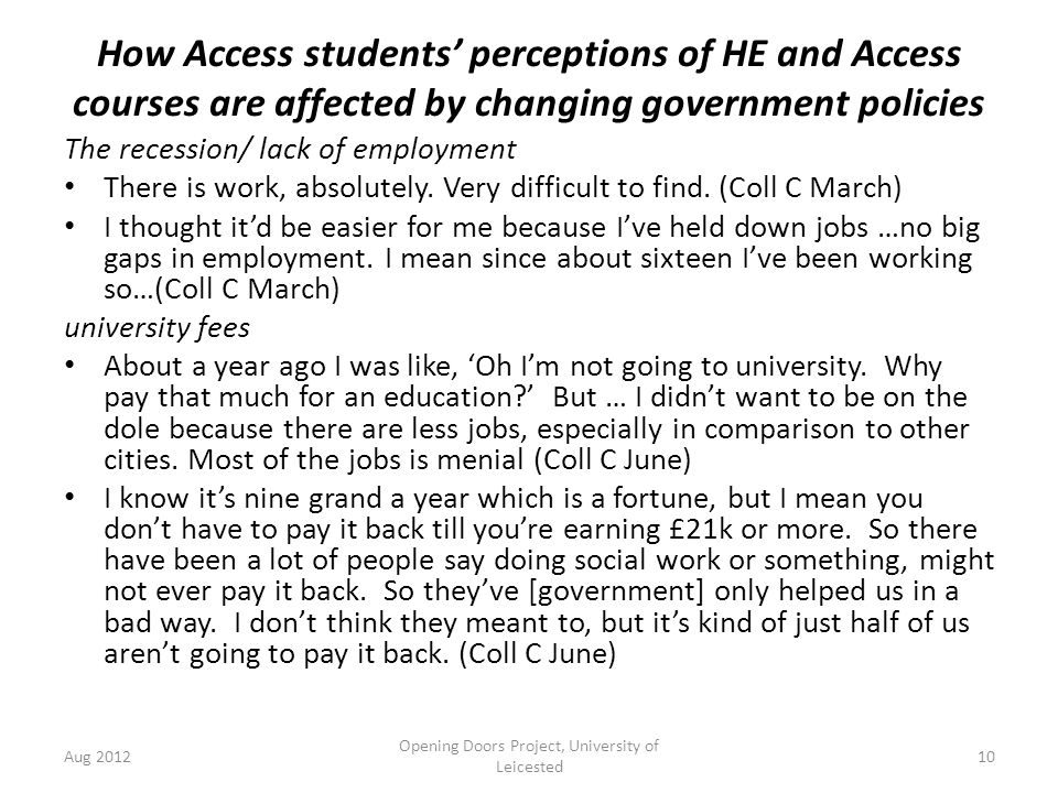 How Access students' perceptions of HE and Access courses are affected by changing government policies The recession/ lack of employment There is work, absolutely.