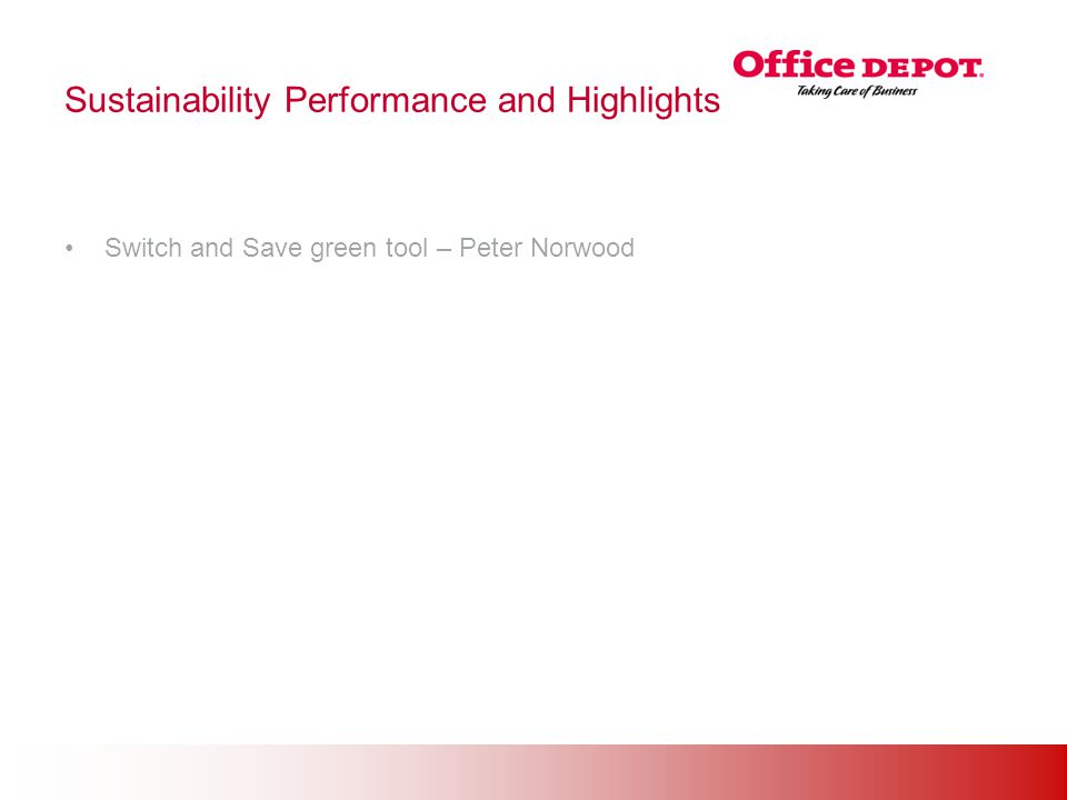 Office Solutions Sustainability Performance and Highlights Switch and Save green tool – Peter Norwood