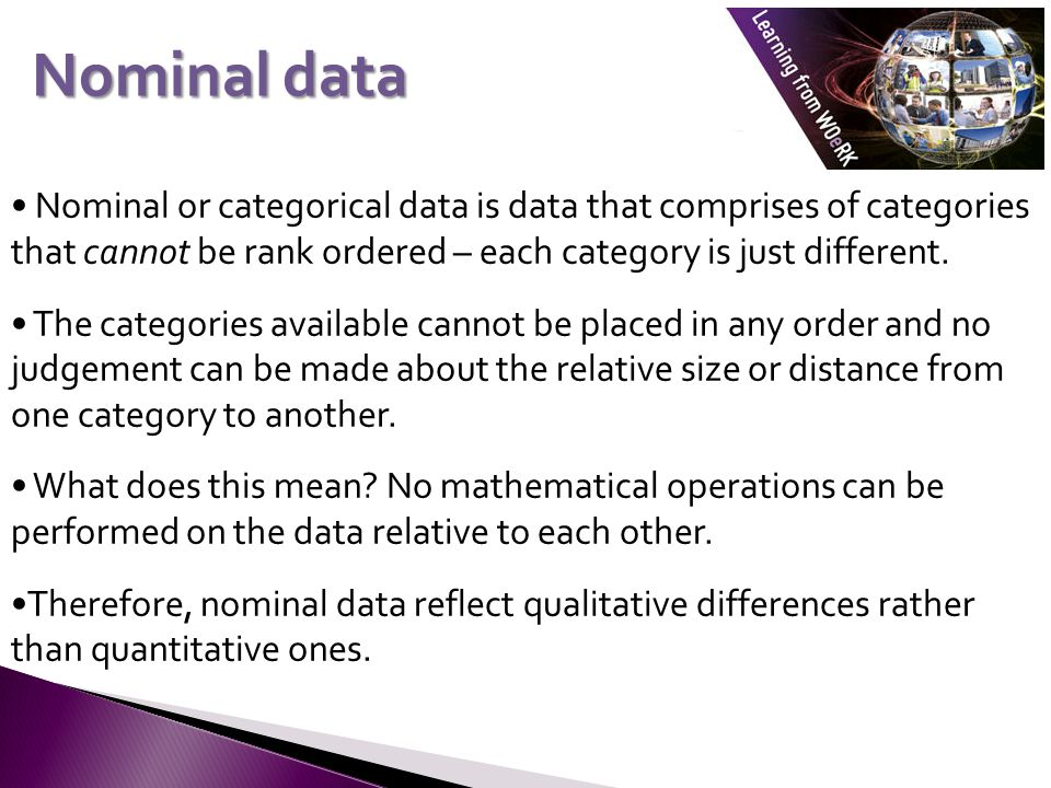 Nominal or categorical data is data that comprises of categories that cannot be rank ordered – each category is just different.