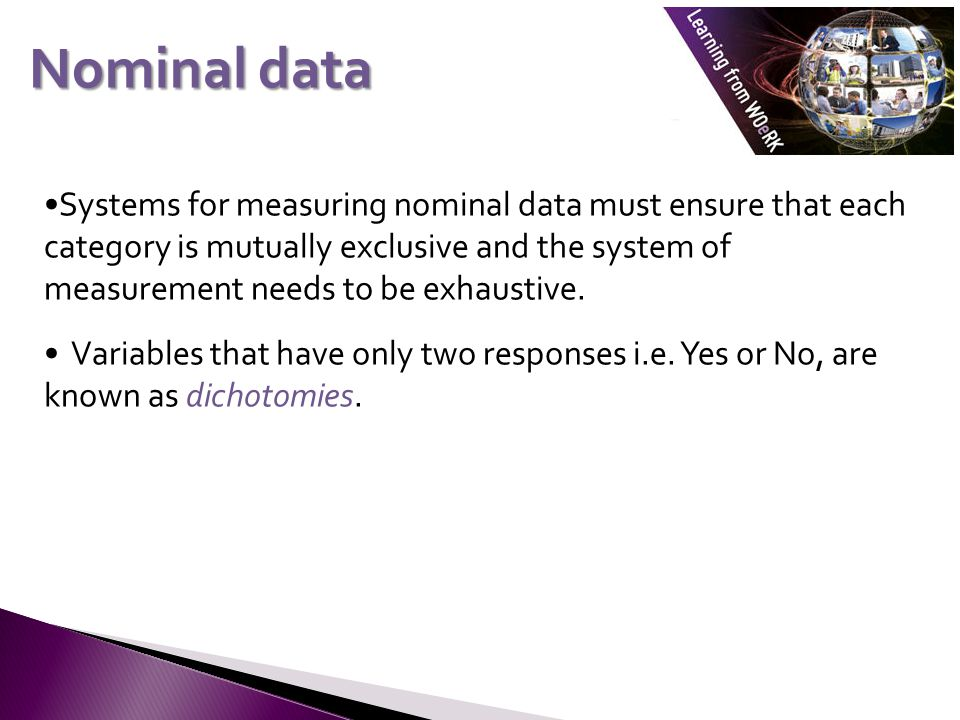 Systems for measuring nominal data must ensure that each category is mutually exclusive and the system of measurement needs to be exhaustive.