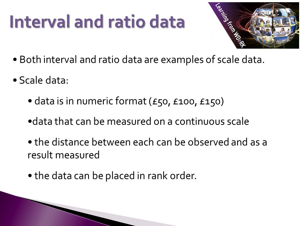 Both interval and ratio data are examples of scale data.