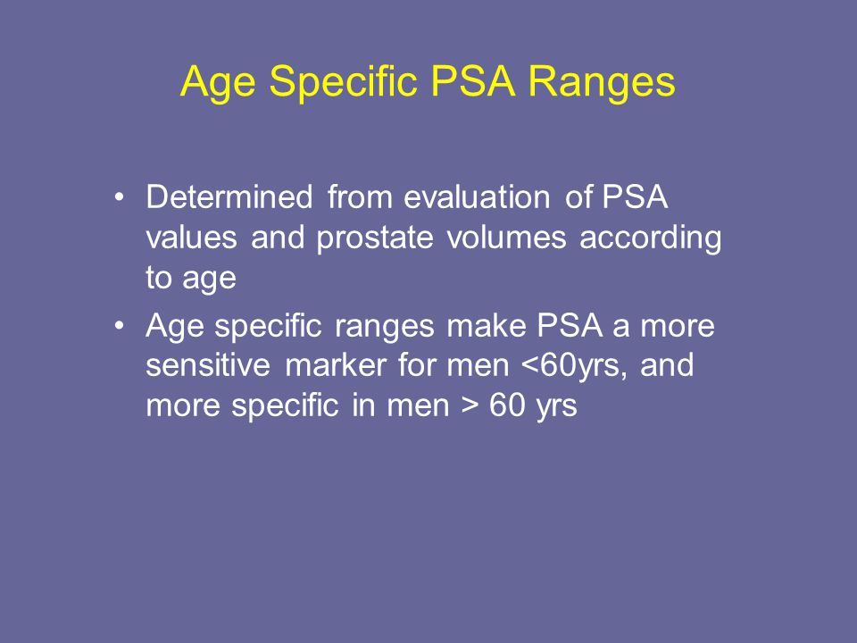 Age Specific PSA Ranges Determined from evaluation of PSA values and prostate volumes according to age Age specific ranges make PSA a more sensitive m