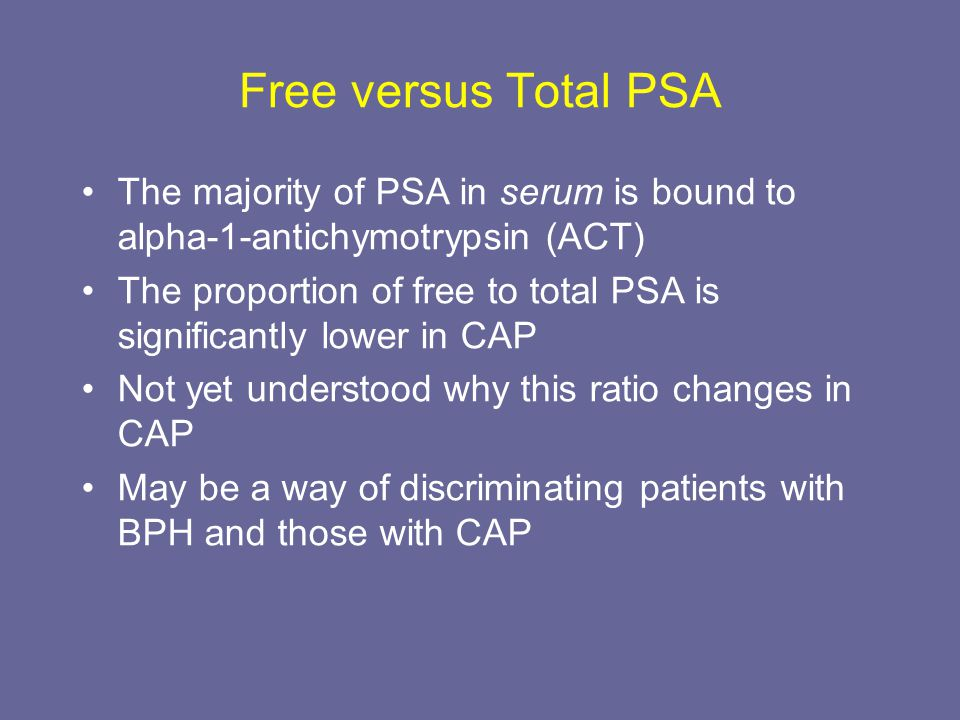 Free versus Total PSA The majority of PSA in serum is bound to alpha-1-antichymotrypsin (ACT) The proportion of free to total PSA is significantly low