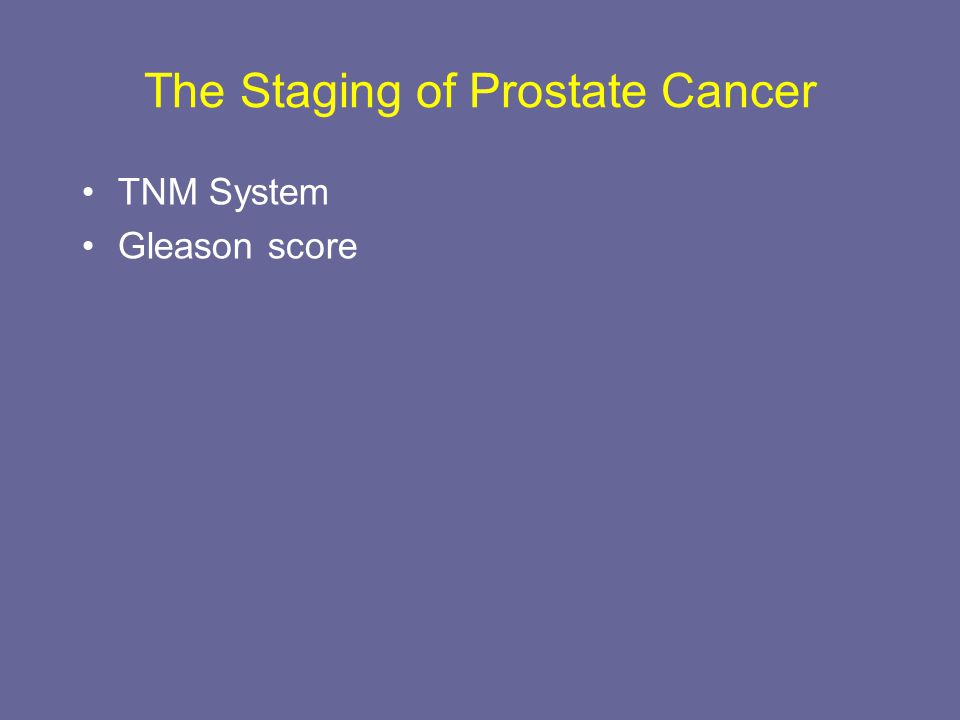 The Staging of Prostate Cancer TNM System Gleason score