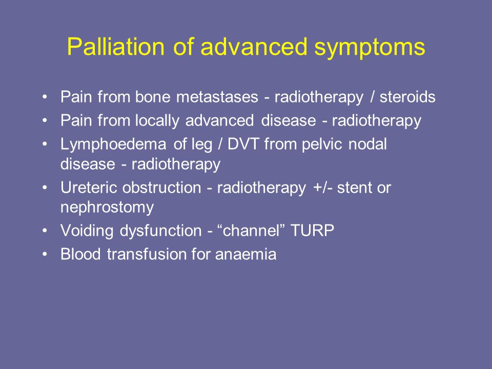 Palliation of advanced symptoms Pain from bone metastases - radiotherapy / steroids Pain from locally advanced disease - radiotherapy Lymphoedema of l