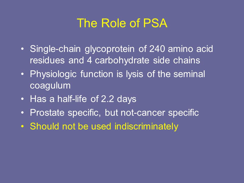 The Role of PSA Single-chain glycoprotein of 240 amino acid residues and 4 carbohydrate side chains Physiologic function is lysis of the seminal coagu