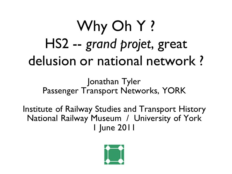 Why Oh Y . HS2 -- grand projet, great delusion or national network .