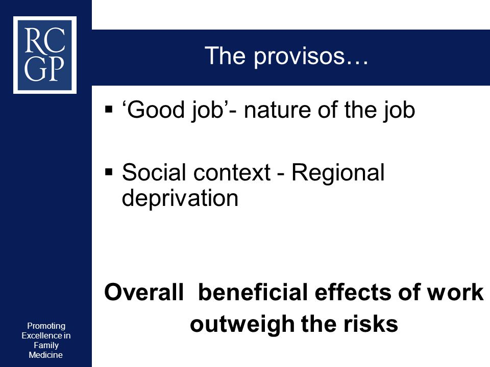 Promoting Excellence in Family Medicine The provisos…  'Good job'- nature of the job  Social context - Regional deprivation Overall beneficial effec