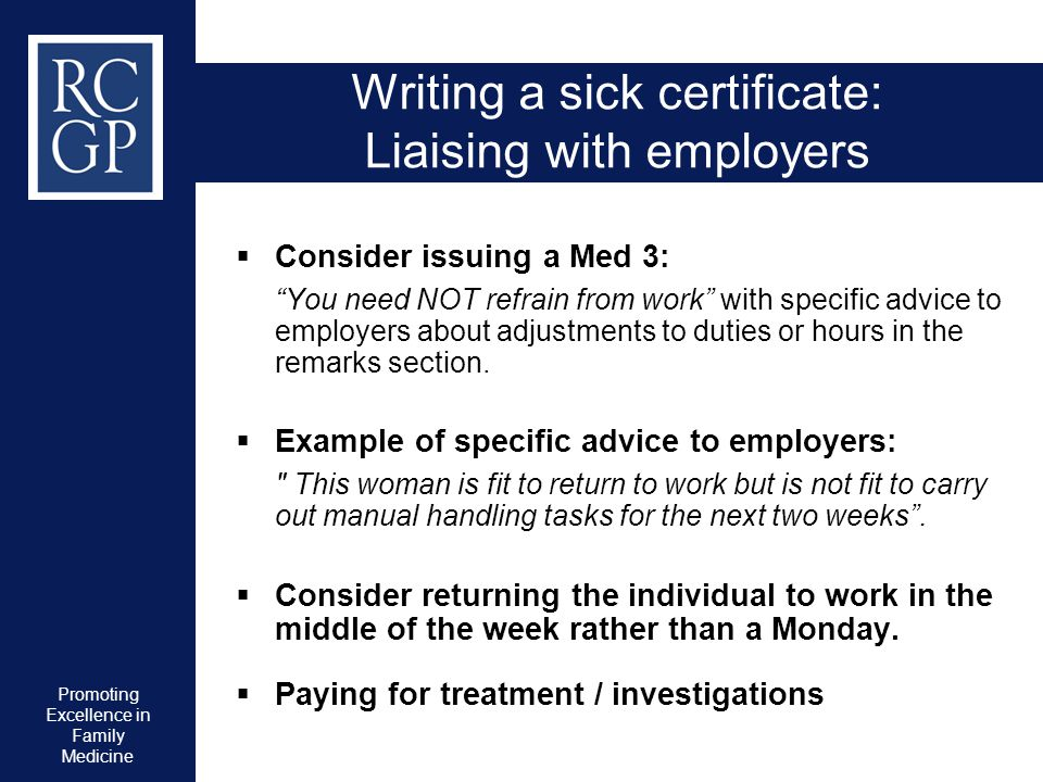 """Promoting Excellence in Family Medicine Writing a sick certificate: Liaising with employers  Consider issuing a Med 3: """"You need NOT refrain from wor"""
