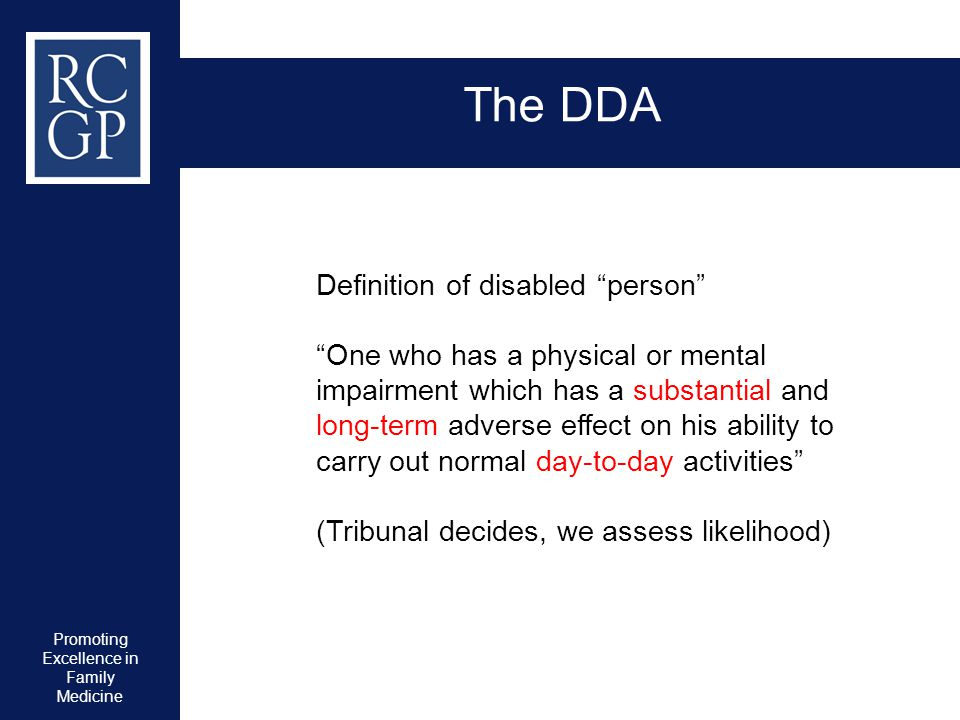 """Promoting Excellence in Family Medicine The DDA Definition of disabled """"person"""" """"One who has a physical or mental impairment which has a substantial a"""