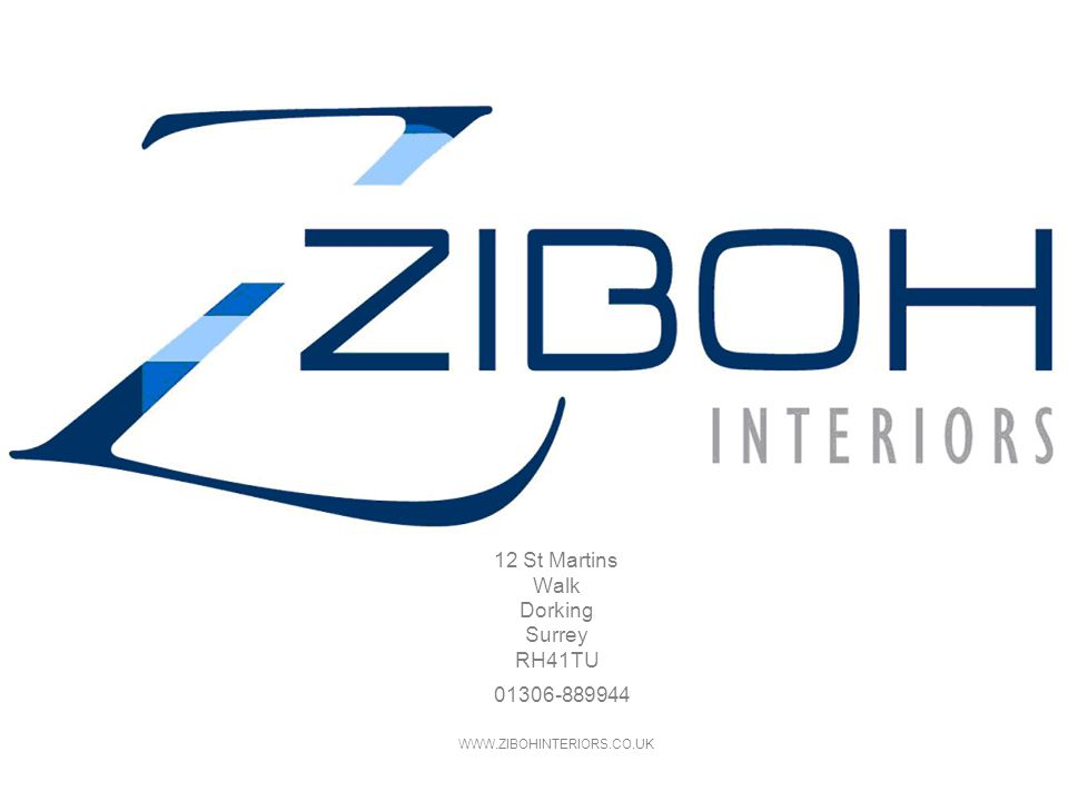 12 St Martins Walk Dorking Surrey RH41TU 01306-889944 WWW.ZIBOHINTERIORS.CO.UK