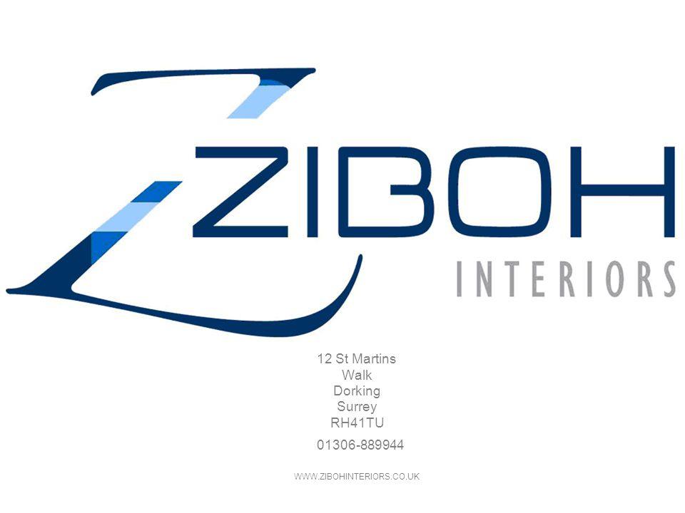 Call Sales on 01306-889944 malcolm@zibohinteriors.co.uk www.zibohinteriors.co.uk