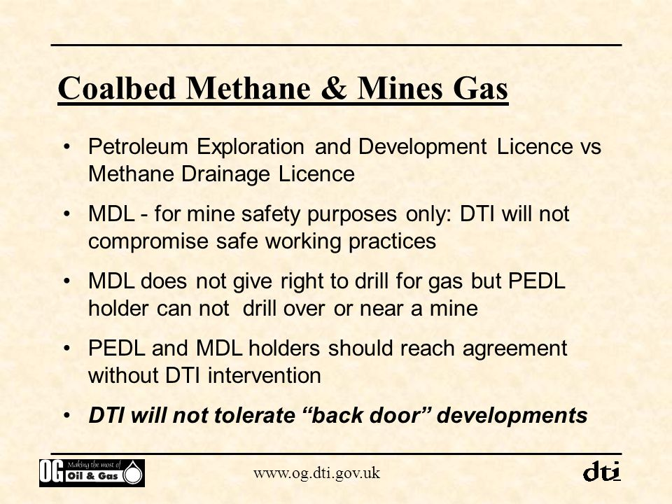 www.og.dti.gov.uk Coalbed Methane & Mines Gas Petroleum Exploration and Development Licence vs Methane Drainage Licence MDL - for mine safety purposes