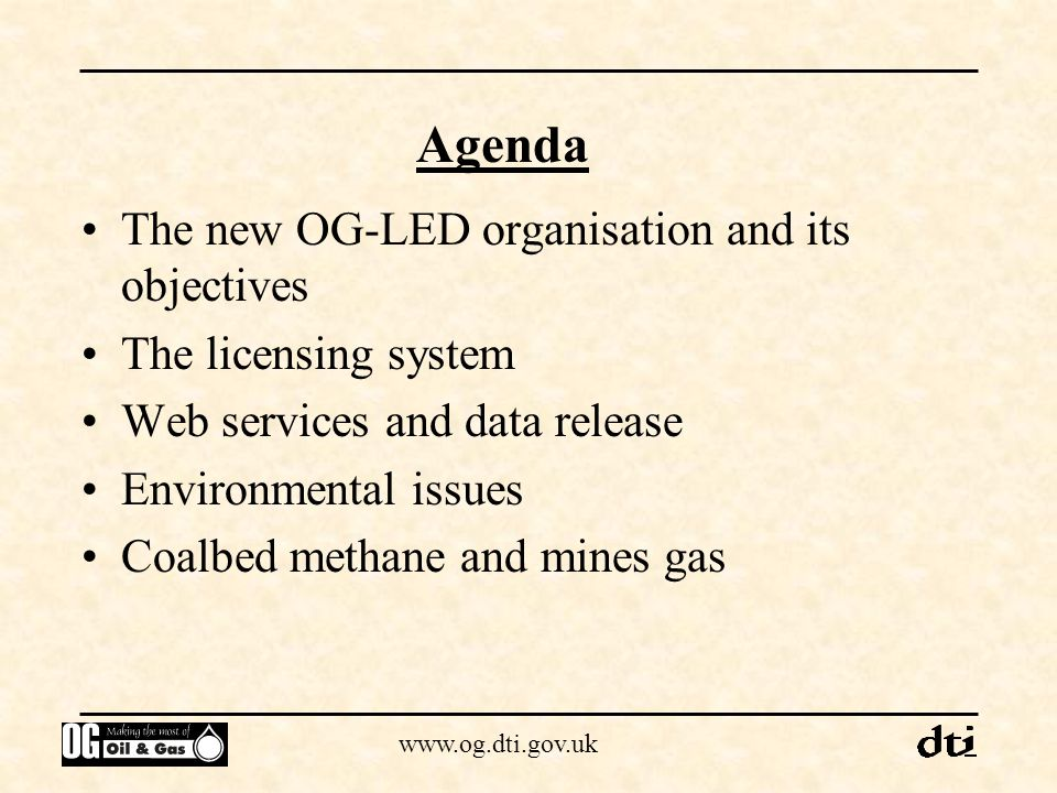 www.og.dti.gov.uk The new OG-LED organisation and its objectives The licensing system Web services and data release Environmental issues Coalbed metha