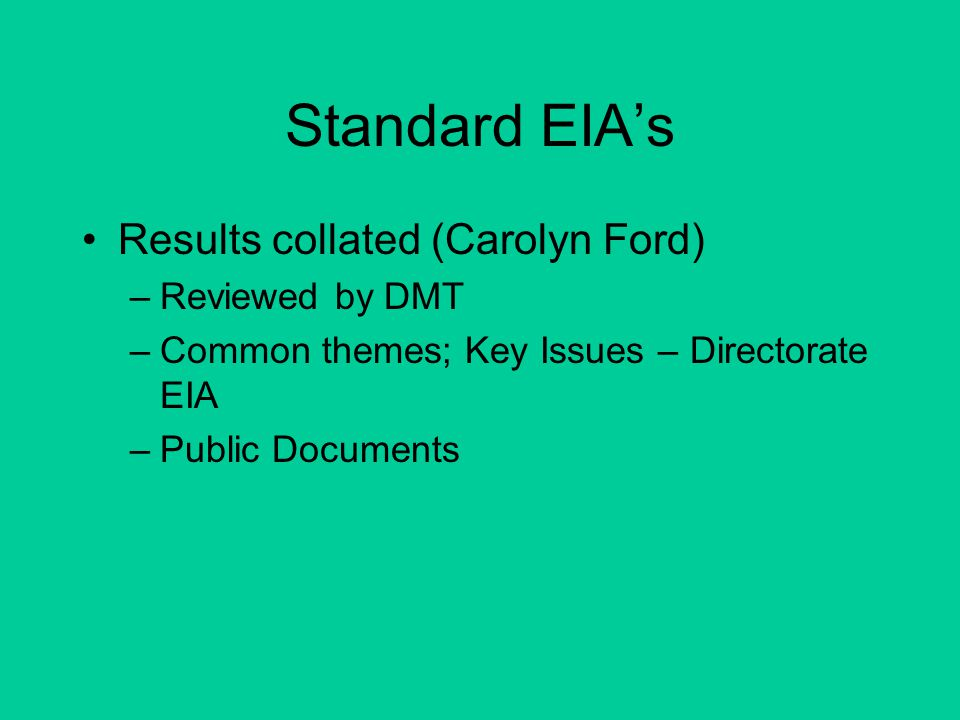 Standard EIA's Results collated (Carolyn Ford) –Reviewed by DMT –Common themes; Key Issues – Directorate EIA –Public Documents