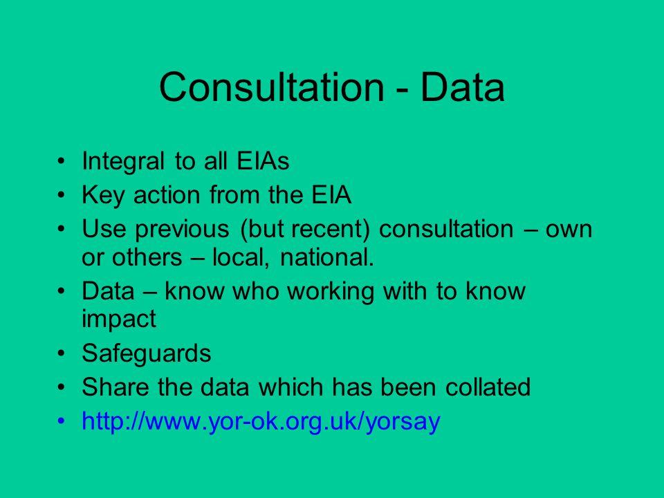 Consultation - Data Integral to all EIAs Key action from the EIA Use previous (but recent) consultation – own or others – local, national.