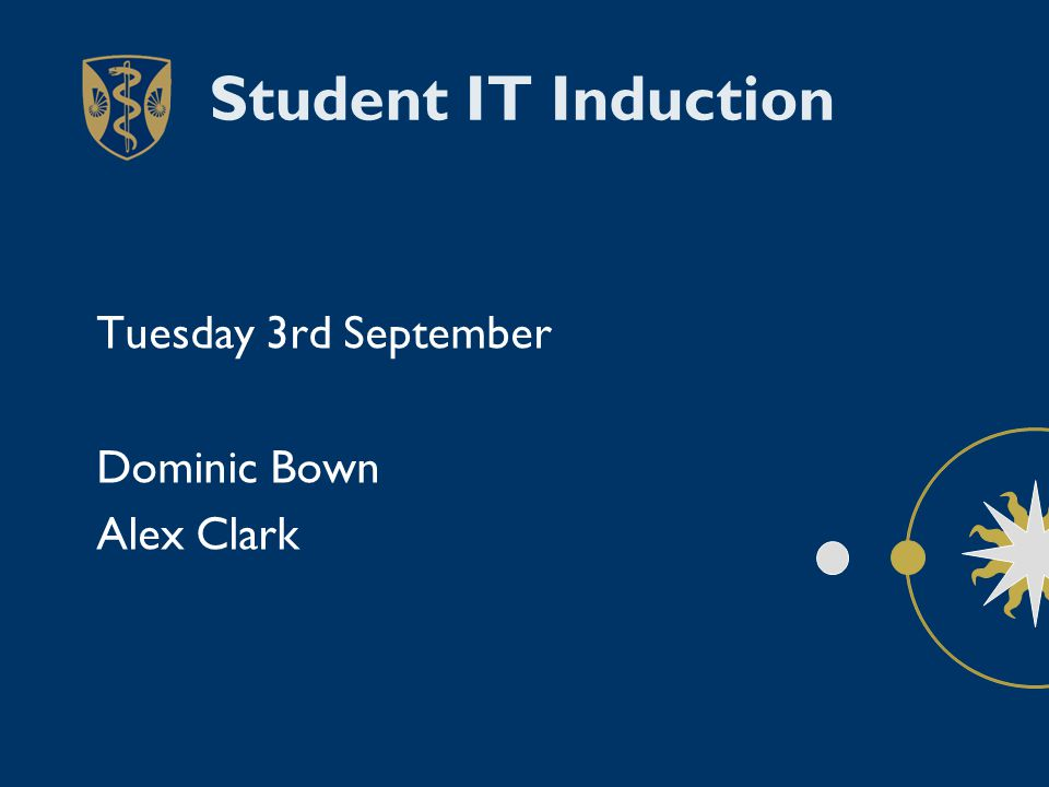 Student IT Induction Tuesday 3rd September Dominic Bown Alex Clark