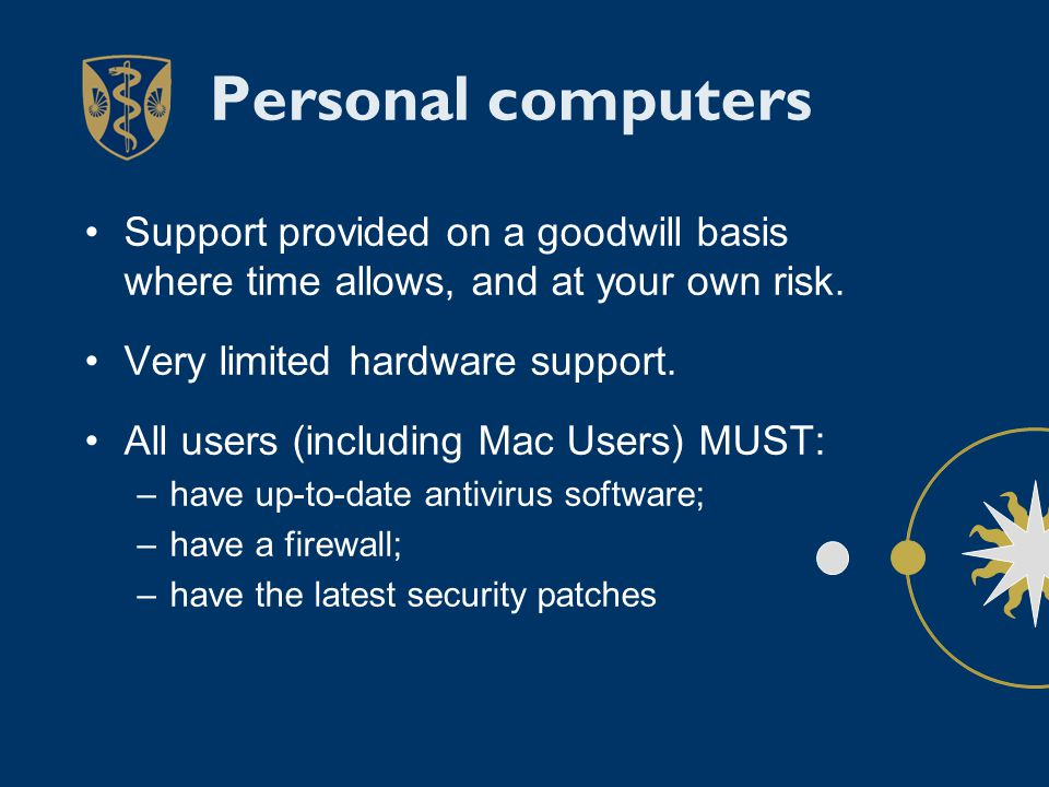 Personal computers Support provided on a goodwill basis where time allows, and at your own risk. Very limited hardware support. All users (including M