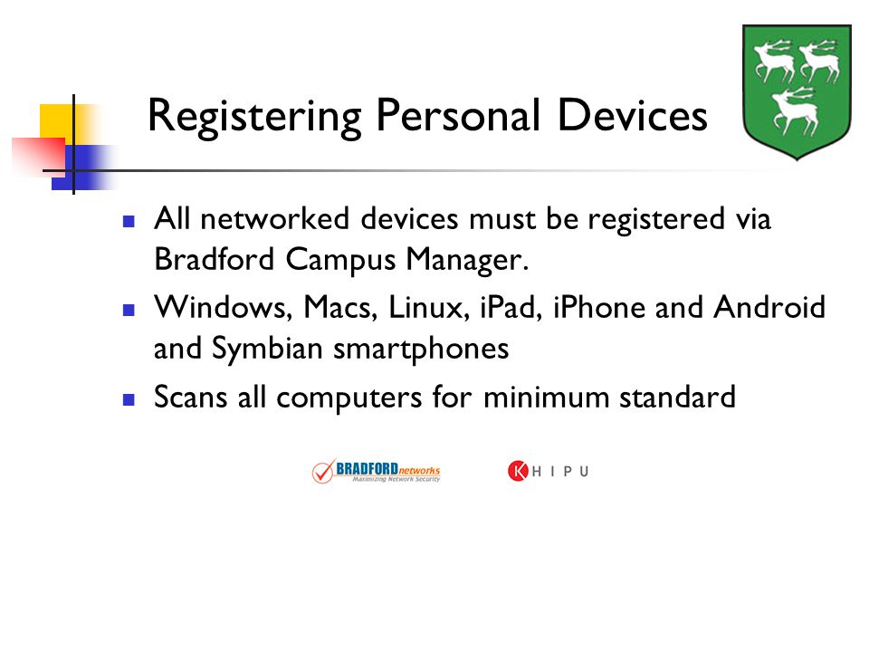Registering Personal Devices All networked devices must be registered via Bradford Campus Manager.
