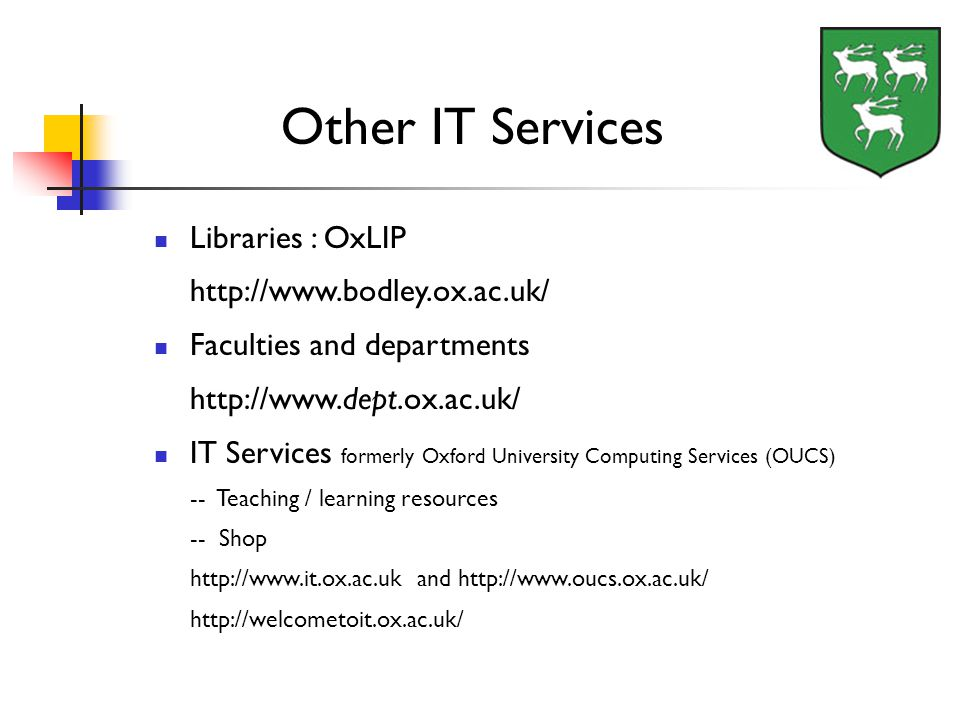 Libraries : OxLIP http://www.bodley.ox.ac.uk/ Faculties and departments http://www.dept.ox.ac.uk/ IT Services formerly Oxford University Computing Ser