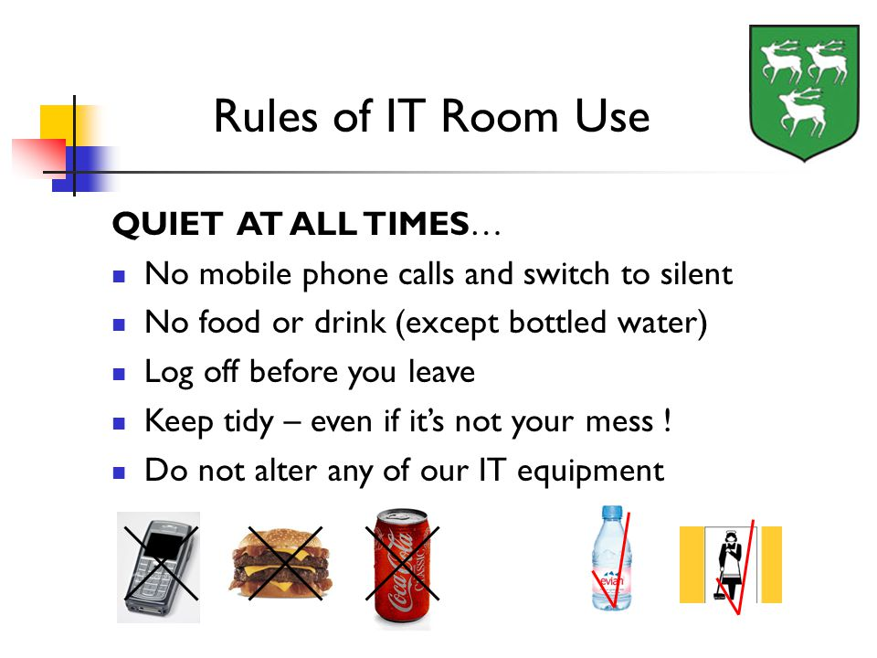 QUIET AT ALL TIMES… No mobile phone calls and switch to silent No food or drink (except bottled water) Log off before you leave Keep tidy – even if it's not your mess .