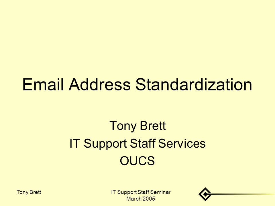 IT Support Staff Seminar March 2005 Tony Brett Email Address Standardization Tony Brett IT Support Staff Services OUCS
